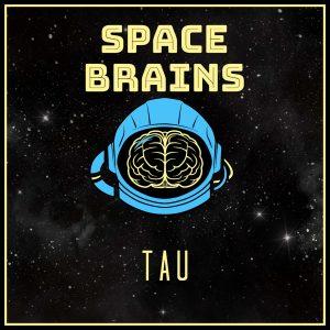 Space Brains - 12 - Tau