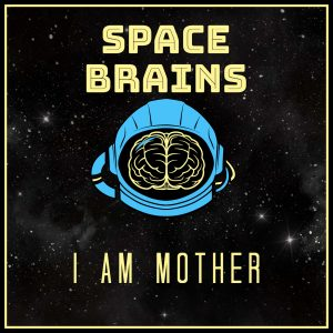 Space Brains - 13 - I Am Mother