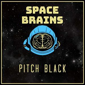 Space Brains - 18 - Pitch Black