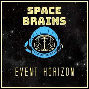 Space Brains - 25 - Event Horizon