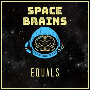 Space Brains - 4 - Equals