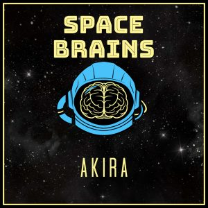 Space Brains - 40 - Akira