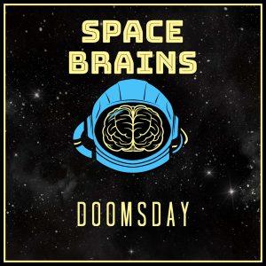 Space Brains - 47 - Doomsday