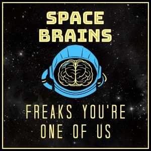 Space Brains - 51 - Freaks Youre One of Us
