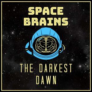 Space Brains - 8 - The Darkest Dawn