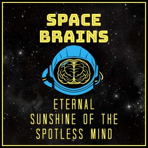 Space Brains - 59 - Eternal Sunshine