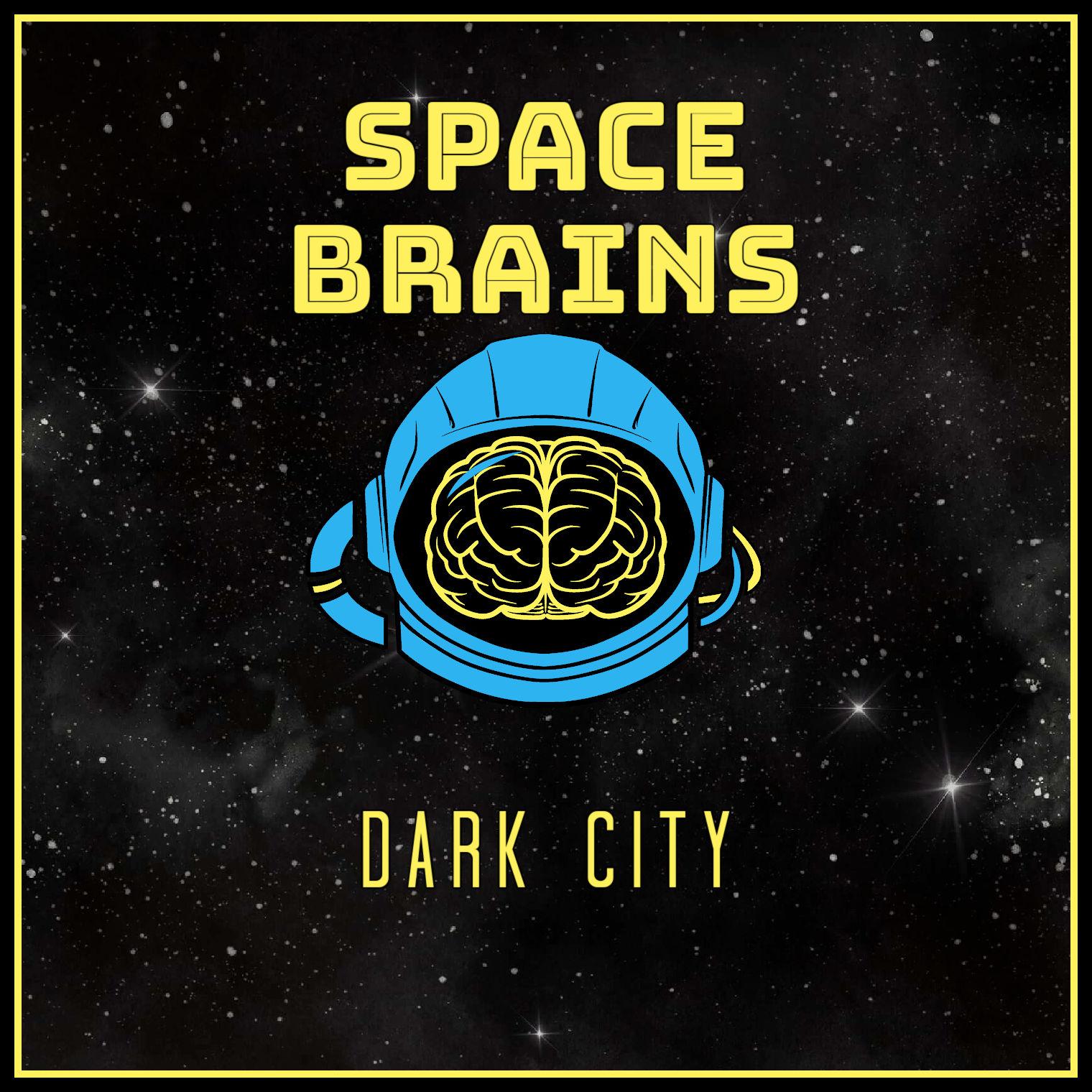 Space Brains - 61 - Dark City